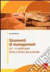 Strumenti di management per i coordinatori delle professioni sanitarie libro