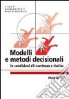 Modelli e metodi decisionali in condizioni di incertezza e rischio libro