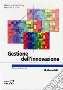 Gestione dell'innovazione libro di Schilling Melissa A. - Izzo Francesco