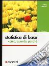 Statistica di base. Come, quando, perché libro
