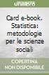 Card e-book. Statistica: metodologie per le scienze sociali libro