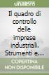 Il quadro di controllo delle imprese industriali. Strumenti e procedure per il controllo gestionale e per l'analisi prodotto/mercato libro