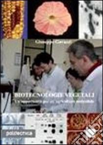 Biotecnologie vegetali. Un'opportunità per un'agricoltura sostenibile libro di Gavazzi Giuseppe
