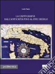La cartografia dall'antichità fino al XVIII secolo. Con CD-ROM libro di Monti Carlo