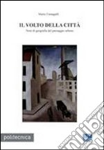 Il volto della citt. Note di geografia del paesaggio urbano libro di Fumagalli Mario