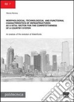 Morphological, technological and functional characteristics of infrastructures as a vital sector for the competitiveness of a country system... libro di Morena Marzia