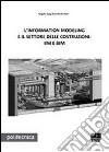 L'information modeling e il settore delle costruzioni: IIM e BIM libro