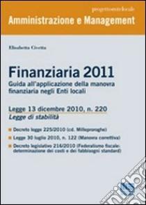 Finanziaria 2011. Guida all'applicazione della manovra finanziaria negli enti locali libro di Civetta Elisabetta