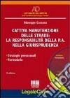Cattiva manutenzione delle strade: la responsabilità della P.A. nella giurisprudenza. Con CD-ROM libro
