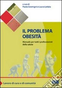 Il problema obesità. Manuale per tutti i professionisti della salute libro di Gremigni Paola - Letizia Laura