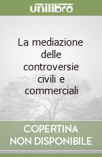 La mediazione delle controversie civili e commerciali libro di Autorino Stanzione Gabriella; Troisi Claudia; Noviello Daniela
