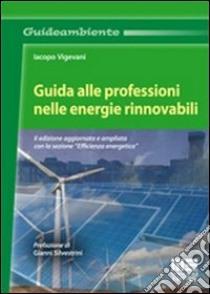 Guida alle professioni nelle energie rinnovabili libro di Vigevani Jacopo