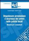 Organizzare la prevenzione e la sicurezza del lavoro nelle polizie locali. Manuale per i comandanti