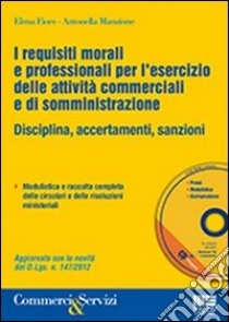 I requisiti morali e professionali per l'esercizio delle attività commerciali e di somministrazione. Con CD-ROM libro di Fiore Elena - Manzione Antonella