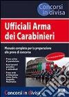 Ufficiali Arma dei carabinieri. Manuale completo per la preparazione alle prove di concorso libro
