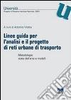 Linee guida per l'analisi e il progetto di reti urbane di trasporto. Metodologie: stato dell'arte e modelli libro