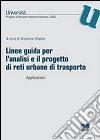 Linee guida per l'analisi e il progetto di reti urbane di trasporto. Applicazioni libro