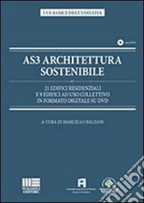 AS3 architettura sostenibile. 21 edifici residenziali e 9 edifici ad uso collettivo in formato digitale su DVD. Con DVD libro di Balzani Marcello