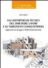 Gli adempimenti tecnici del direttore lavori e le varianti in corso d'opera libro