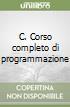 C. Corso completo di programmazione libro di Deitel Paul J. - Deitel Harvey M.