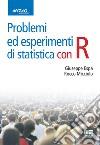 Problemi ed esperimenti di statistica con R libro