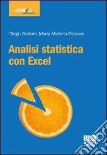 Analisi statistica con Excel libro di Dickson M. Michela - Giuliani Diego