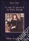 La vita e le imprese di sir Walter Raleigh libro