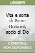 Vita e sorte di Pierre Dumont, socio di Dio libro