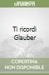 Ti ricordi Glauber libro