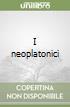 I neoplatonici libro