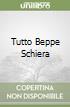 Tutto Beppe Schiera libro