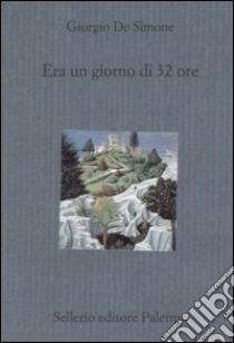 Era un giorno di 32 ore libro di De Simone Giorgio