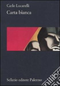 Carta bianca libro di Lucarelli Carlo