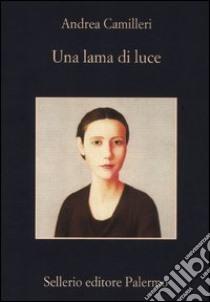Una lama di luce libro di Camilleri Andrea
