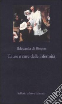 Cause e cure delle infermità libro di Ildegarda di Bingen (santa)