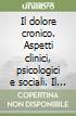 Il dolore cronico. Aspetti clinici, psicologici e sociali. Il dolore cranio-facciale libro