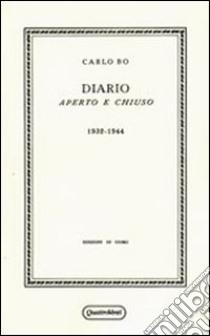 Diario aperto e chiuso. 1932-1944 (rist. anast. Milano, 1945) libro di Bo Carlo