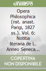 Opera Philosophica (rist. anast. Parigi, 1827 ss.) (6) libro di Seneca L. Anneo