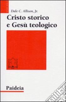 Cristo storico e Gesù teologico libro di Allison Dale C.