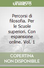 Percorsi di Filosofia 1 - Volume 1A e 1B libro di Abbagnano Nicola; Fornero Giovanni