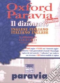 Oxford Paravia. Il dizionario inglese-italiano italiano-inglese concise libro
