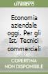 Economia aziendale oggi. Per gli Ist. Tecnici commerciali (1) libro
