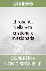 Il rosario. Nella vita cristiana e missionaria libro di Bertetto Domenico