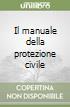 Il manuale della protezione civile libro