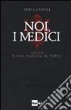 Noi, i Medici. Ascesa di una famiglia al potere libro