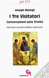I tre visitatori. Conversazioni sulla Trinità libro di Moingt Joseph