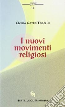 I nuovi movimenti religiosi libro di Gatto Trocchi Cecilia; Favaro G. (cur.); Stefani P. (cur.)
