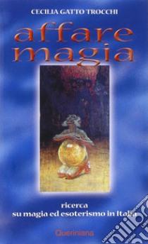 Affare magia. Ricerca su magia ed esoterismo in Italia libro di Gatto Trocchi Cecilia