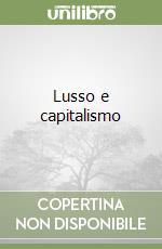 Lusso e capitalismo libro di Sombart Werner; Protti M. (cur.)