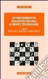 Apprendimento, relazioni sociali e nuove tecnologie libro